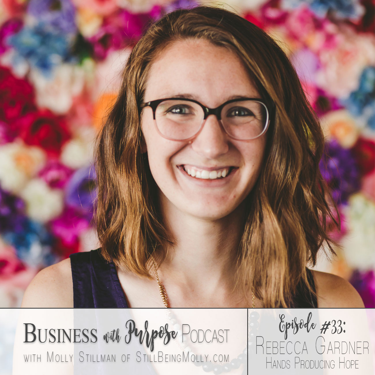 EP 33. Rebecca Gardner, Founder of Hands Producing Hope