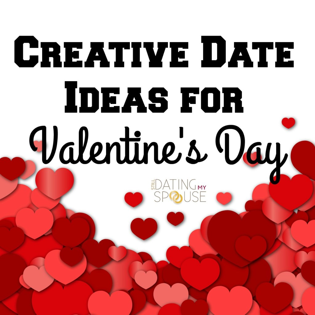 Creative Date Ideas For Valentine S Day Still Dating My Spouse