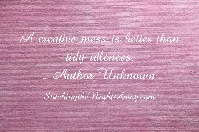 A creative mess is better than tidy idleness.