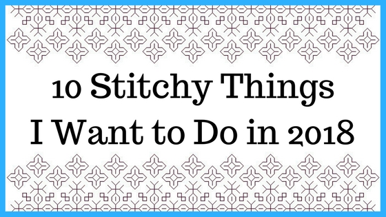 10 stitching things that I want to do in 2018