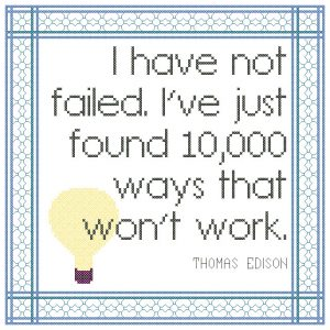 "free cross stitch pattern ""I have not failed. I have just found 10,000 ways that won't work."" - Thomas Edison"