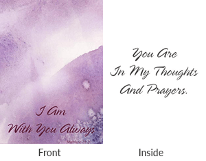 Front says I am with you always. Inside says you are in my thoughts and prayers.