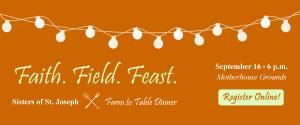Faith. Field. Feast. Sisters of St. Joseph Farm to Table Dinner