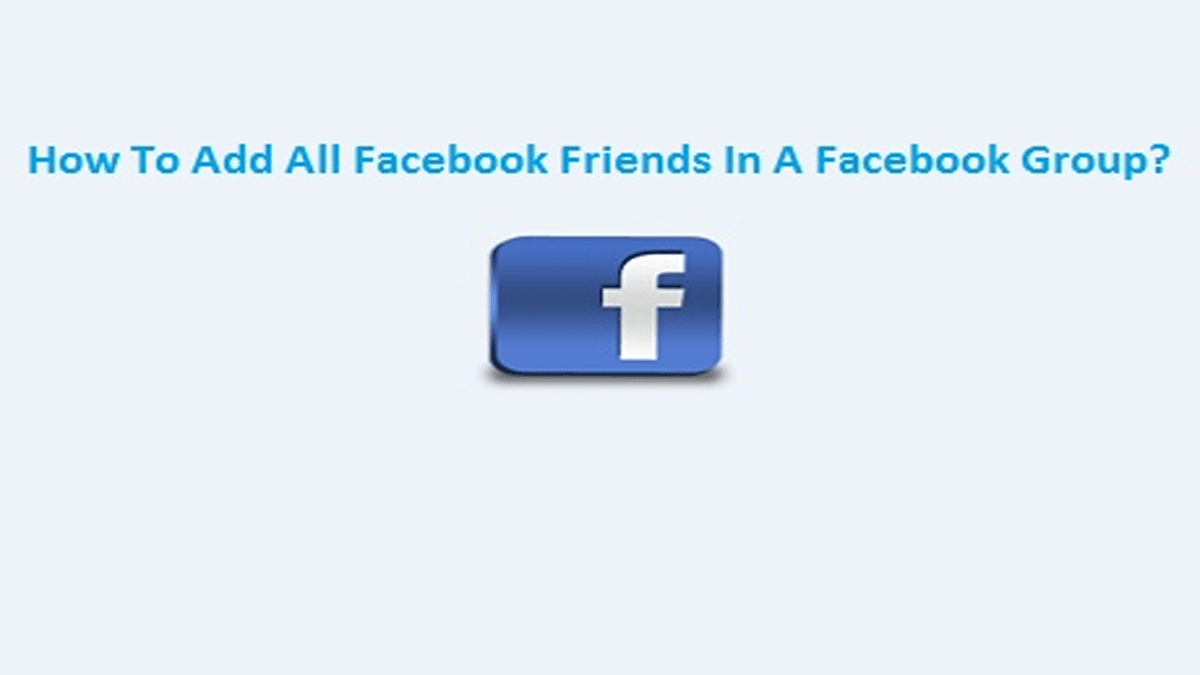 How To Add All Facebook Friends In A Facebook Group?