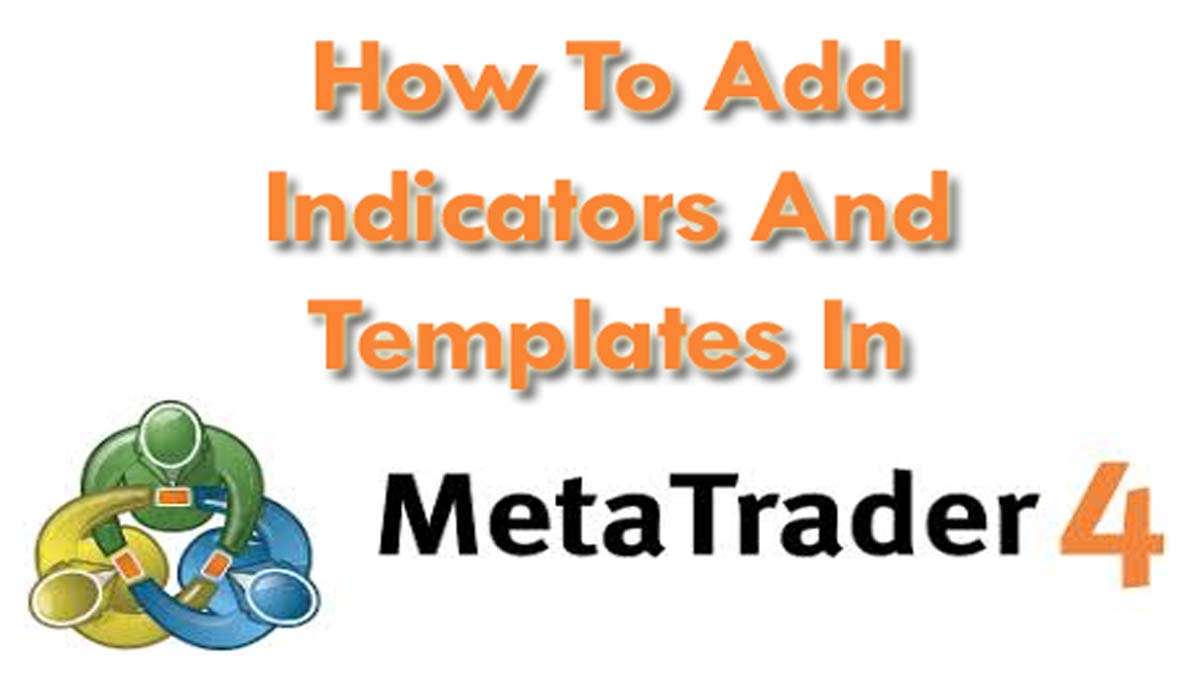How To Add MT4 Indicators And Templates In Metatrader?