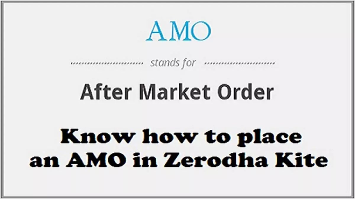 More Insight On Zerodha Kite AMO OR After Market Order