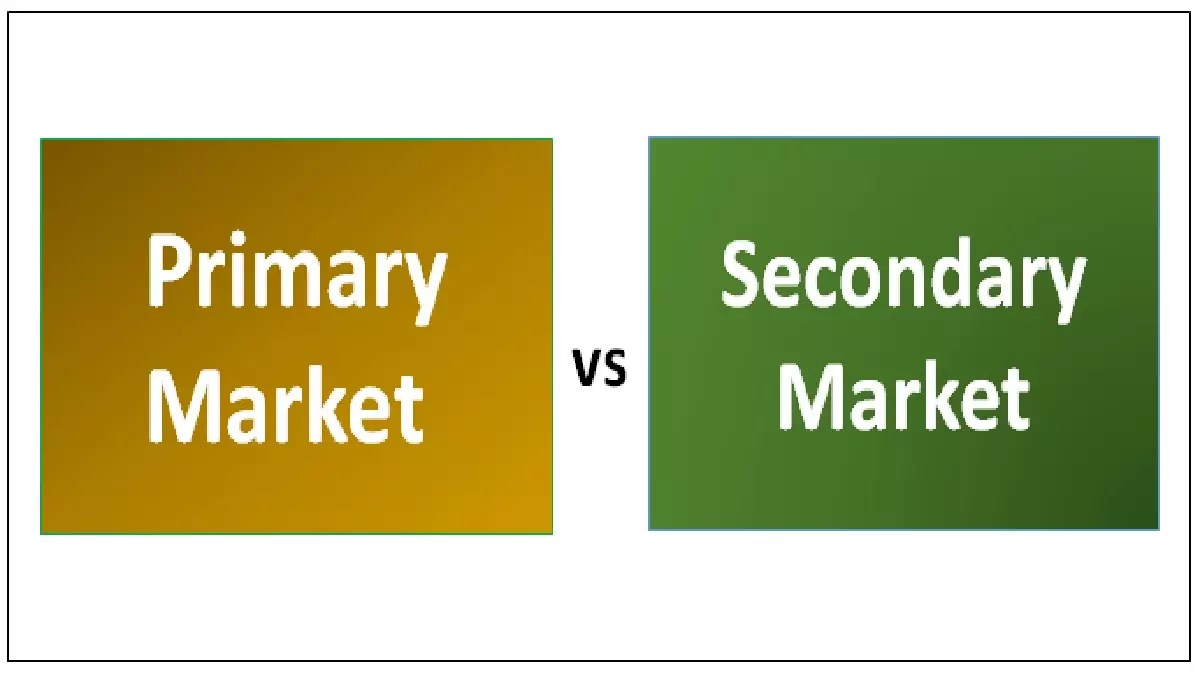 What Is Primary Market And Secondary Market?