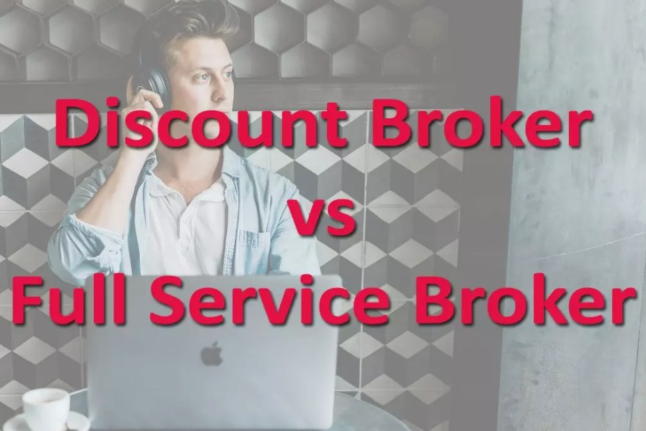 Discount Broker vs Full Service Broker