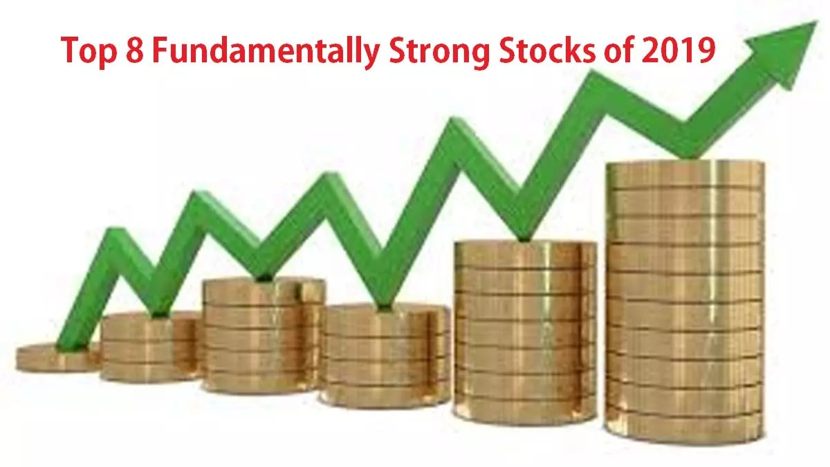 Top 8 fundamentally Strong Stocks of 2019