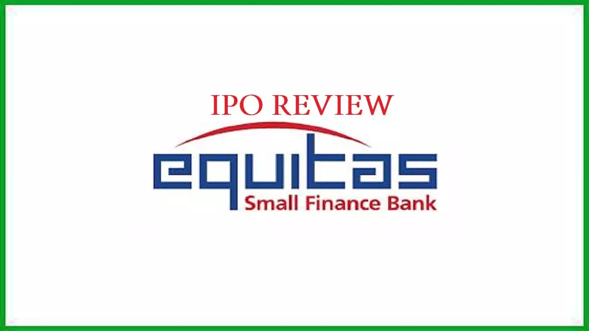 Equitas Small Finance Bank IPO Review