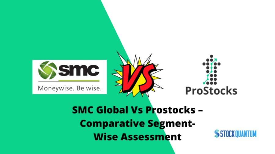 SMC Global Vs Prostocks Review
