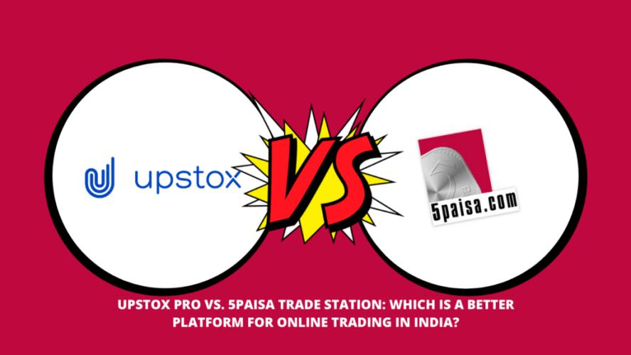 Upstox Pro Vs 5Paisa Trade Station Comparison