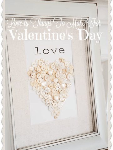 LOVE-LY THINGS TO MAKE FOR VALENTINE'S DAY