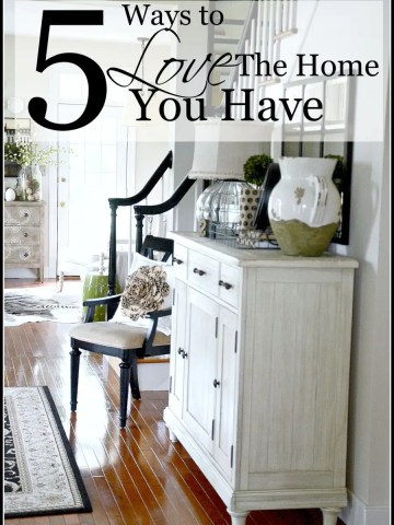 5 WAYS TO LOVE THE HOME YOU HAVE