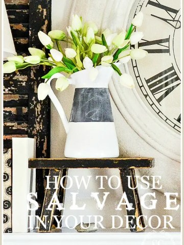 HOW TO USE SALVAGE IN YOUR DECOR