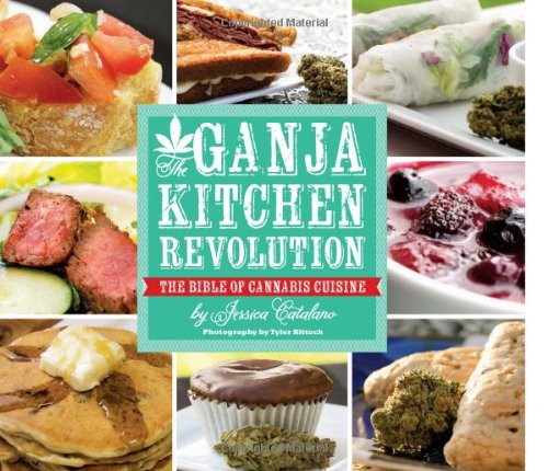 The Ganja Kitchen Revolution: The Bible of Cannabis Cuisine
