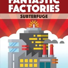 fantastic factories subterfuge temp