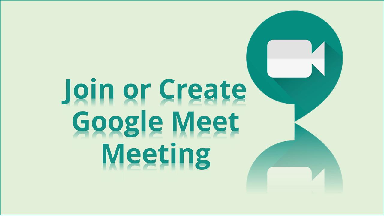 How to Create/Join Google Meet Meeting