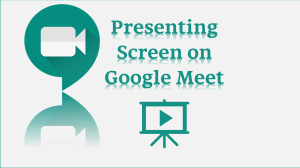 Present your Screen Google Meet Meeting