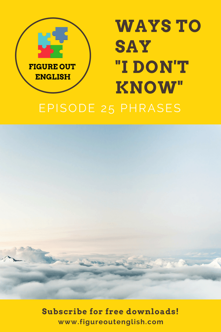Figure Out English 25 Other ways to say 'I don't know'