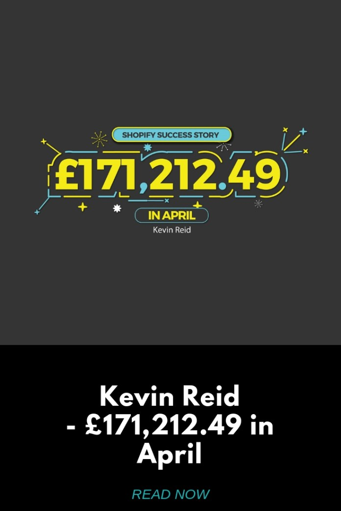 Shopify Success £171212.49 in April Kevin Reid