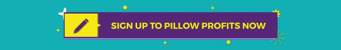Sign up to Pillow Profits Now 01