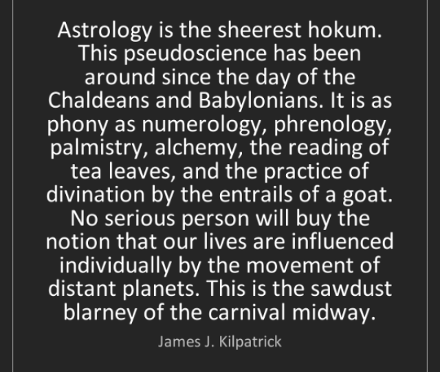 Astrology Is The Sheerest Hokum This Pseudoscience Has Been Around Since The Day Of