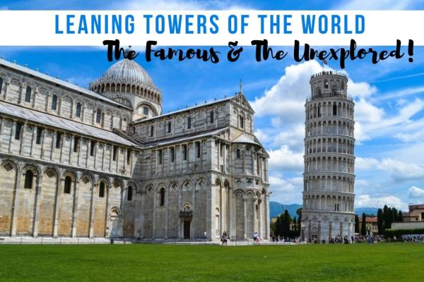 Leaning Towers Of The World – The Famous And The Unexplored!