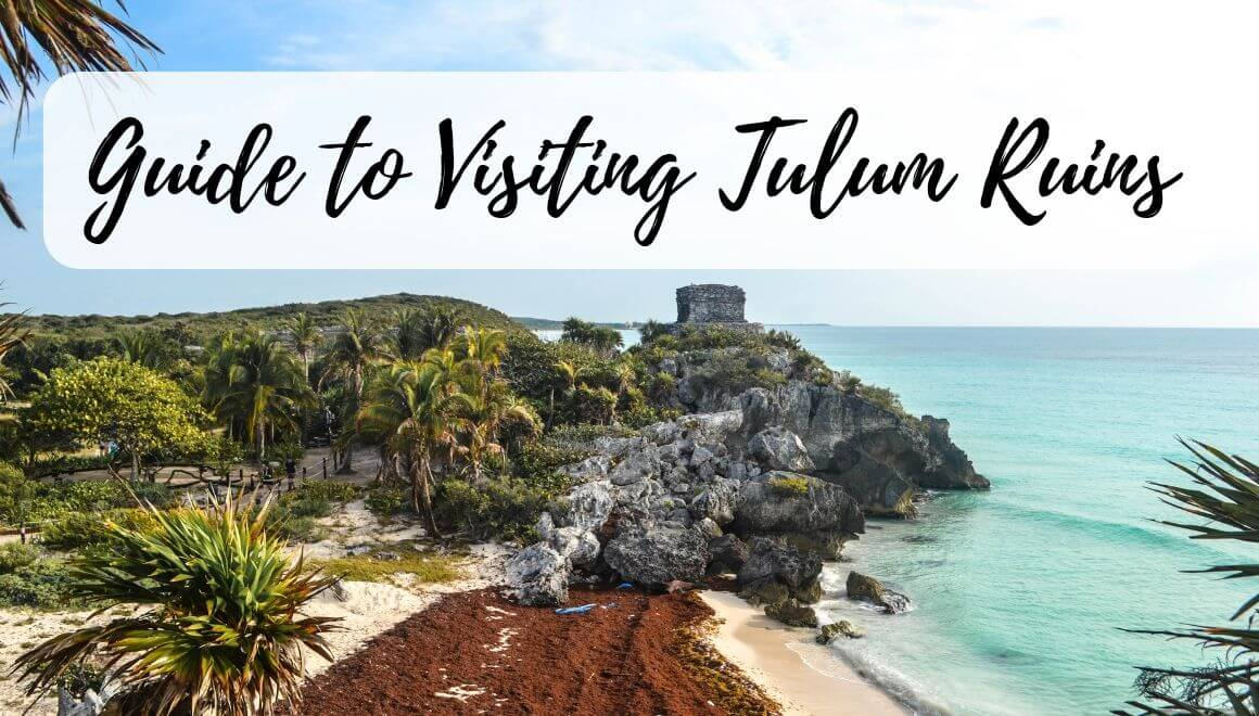 A Tour Of Tulum Ruins: All You Need To Know - STORIES BY SOUMYA