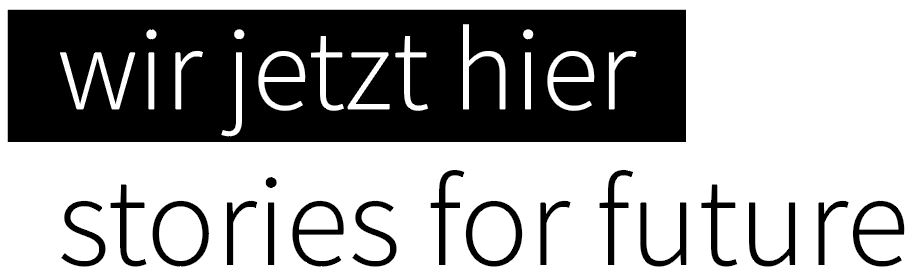 WIR. JETZT. HIER | STORIES FOR FUTURE