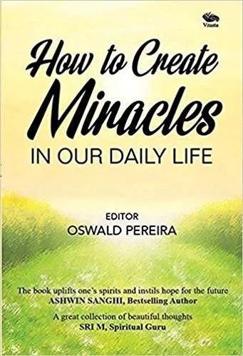how-to-create-miracles-in-our-daily-life-by-oswald-pereira
