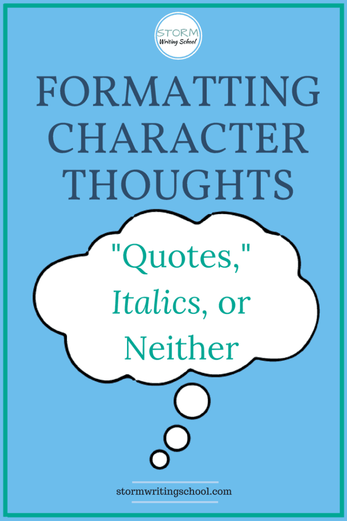 Is it better to format character thoughts with quote marks or italics? I say neither. No special formatting is necessary to signify character thinking. You just need some solid narration.
