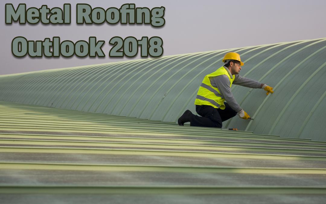 Metal Roofing Outlook – 2018