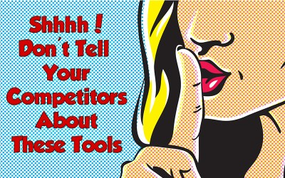Shhhh…Don't Tell Your Competitors About These Tools