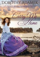 Carry Me HOme -Dorothy Adamek