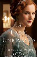 A Lady Unrivaled -Roseanna M White