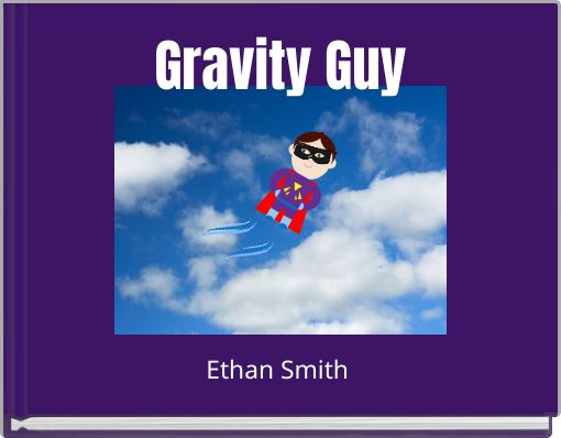 Gravity Guy  Free Books  Childrens Stories Online