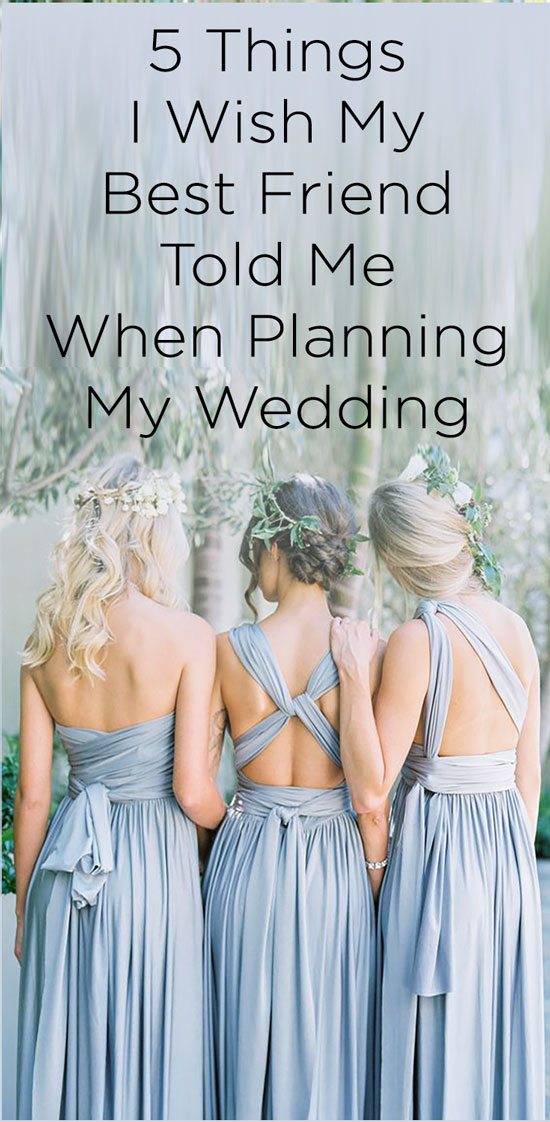 5 Things I Wish My Best Friend Told Me When Planning my