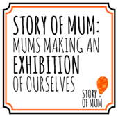 story of mum exhibition