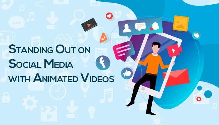 Standing out on Social Media with Animated Videos