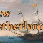 New Netherland (Dutch Colonization - Colonial America)