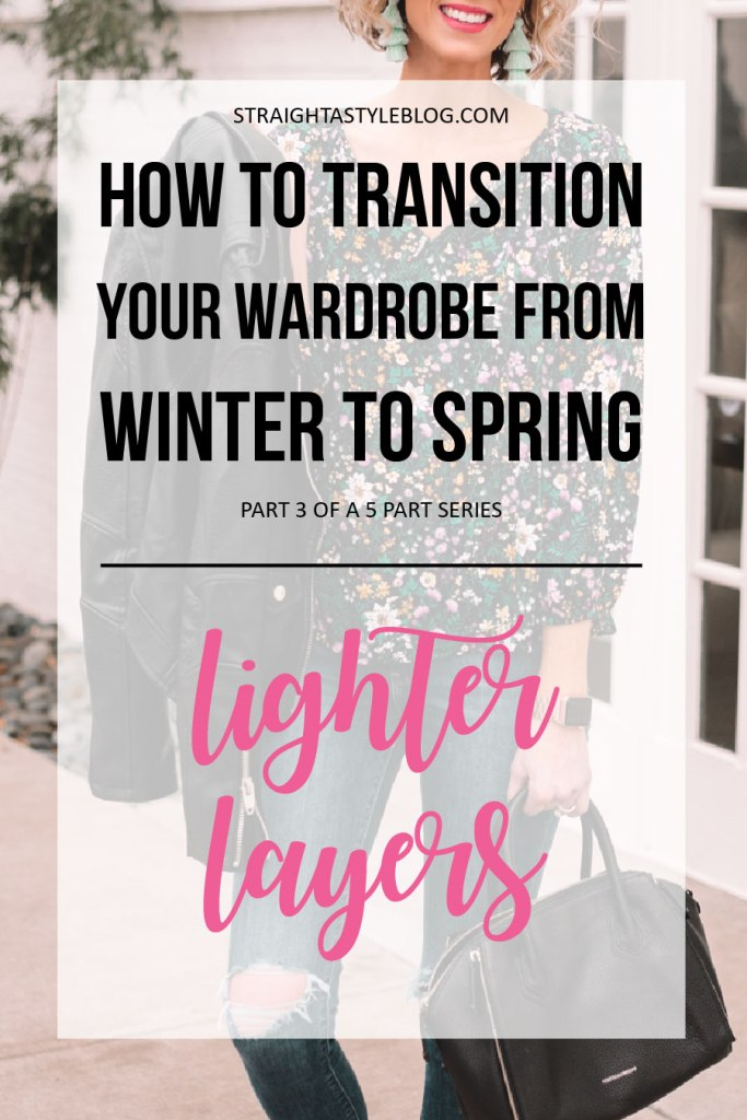 post about how to transition your winter wardrobe to spring using lighter layers - part 3 in a 5 part series with tips on spring transition, spring outfit ideas, lighter jackets for spring