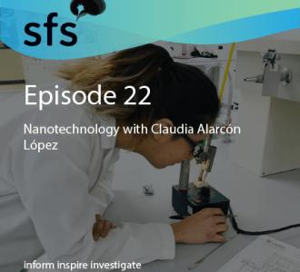 Episode 22: Nanotechnology with Claudia Alarcón López