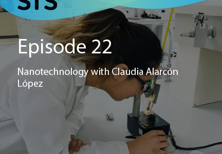 Episode 22: Nanotechnology with Claudia Alarcón López