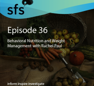 Ep. 36: Behavioral Nutrition and Weight Management with Rachel Paul