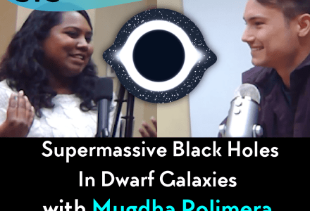 Ep54 – Supermassive Black Holes in Dwarf Galaxies with Mugdha Polimera and Connor Wander