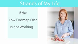 If the Low Fodmap Diet is not Working…
