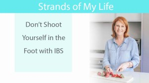Don't Shoot Yourself in the Foot with IBS