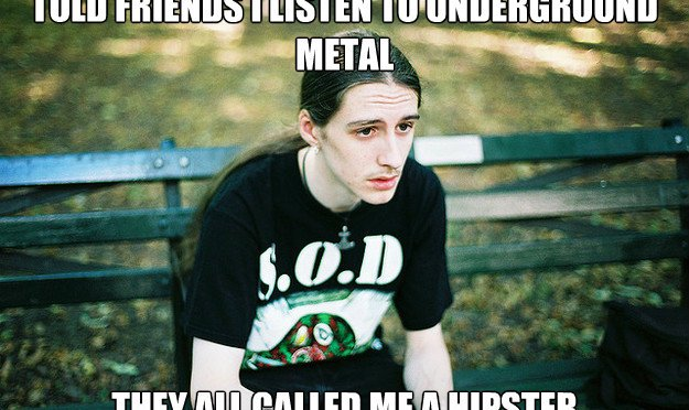 Shut up and go back to your hipster metal cave