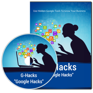 G-Hacks: Using The Power of Google in Your Business (Video Training Course)